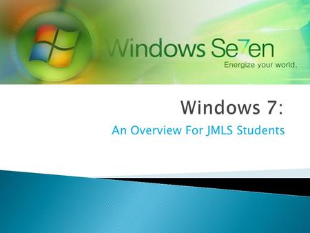 An Overview For JMLS Students.  Windows 7 is formerly codenamed Blackcomb and Vienna!!!  Why Microsoft decided to rename his latest Windows to 7? 