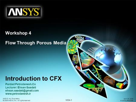 WS4-1 ANSYS, Inc. Proprietary © 2009 ANSYS, Inc. All rights reserved. April 28, 2009 Inventory #002599 Workshop 4 Flow Through Porous Media Introduction.