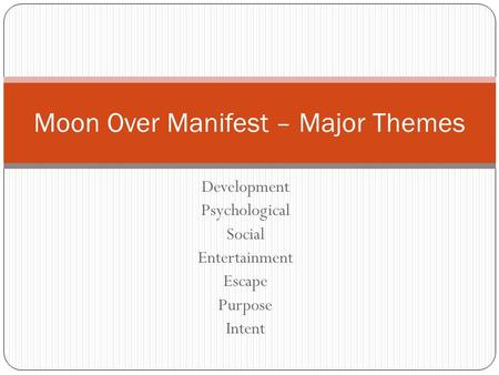 Development Psychological Social Entertainment Escape Purpose Intent Moon Over Manifest – Major Themes.
