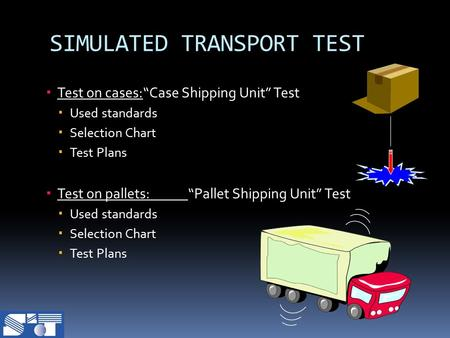 " Test on cases:""Case Shipping Unit"" Test  Used standards  Selection Chart  Test Plans  Test on pallets:""Pallet Shipping Unit"" Test  Used standards."