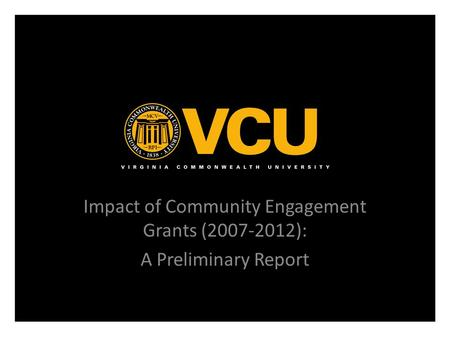 Impact of Community Engagement Grants (2007-2012): A Preliminary Report.
