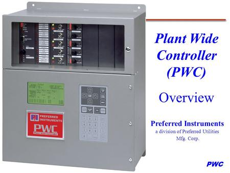 PWC Preferred Instruments a division of Preferred Utilities Mfg. Corp. Plant Wide Controller (PWC) Overview.