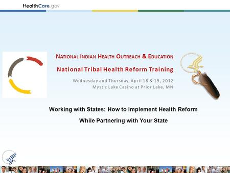 N ATIONAL I NDIAN H EALTH O UTREACH & E DUCATION National Tribal Health Reform Training Wednesday and Thursday, April 18 & 19, 2012 Mystic Lake Casino.