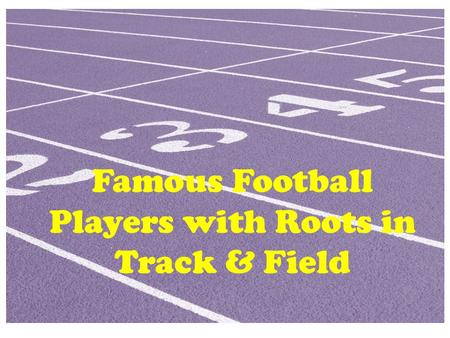 Famous Football Players with Roots in Track & Field.