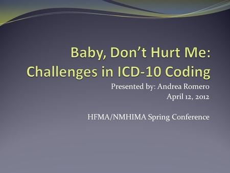 Presented by: Andrea Romero April 12, 2012 HFMA/NMHIMA Spring Conference.