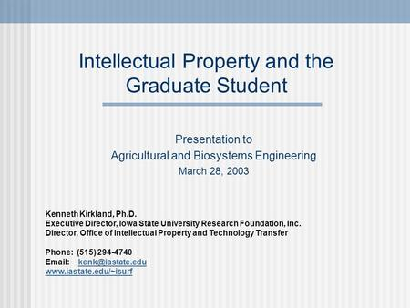 Intellectual Property and the Graduate Student Presentation to Agricultural and Biosystems Engineering March 28, 2003 Kenneth Kirkland, Ph.D. Executive.