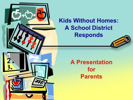A Presentation for Parents Kids Without Homes: A School District Responds.