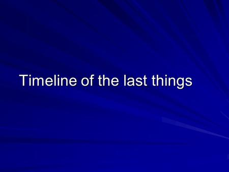 Timeline of the last things Time One day time will end.