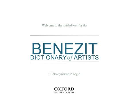 BENEZIT DICTIONARY of ARTISTS Welcome to the guided tour for the Click anywhere to begin.