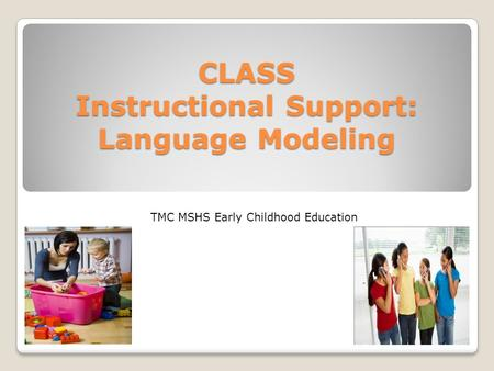 CLASS Instructional Support: Language Modeling TMC MSHS Early Childhood Education.