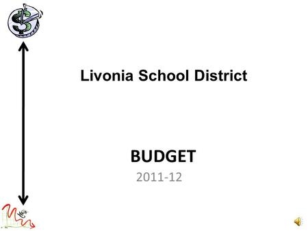 BUDGET 2011-12 Livonia School District January, 2011 Information Rollover Budget – Estimate of budget amount it would take to continue current program.