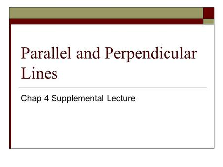Parallel and Perpendicular Lines Chap 4 Supplemental Lecture.