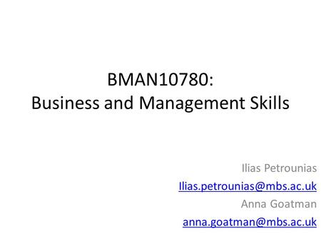BMAN10780: Business and Management Skills Ilias Petrounias Anna Goatman