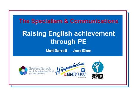 The Specialism & Communications Raising English achievement through PE Matt BarrattJane Elam.