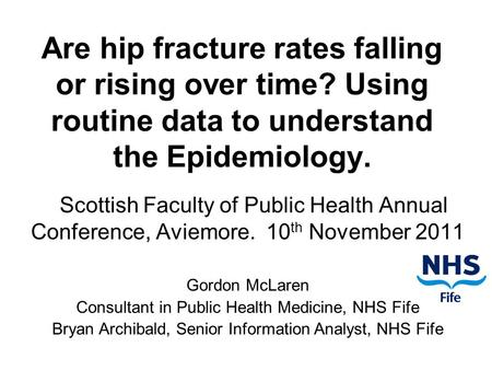 Are hip fracture rates falling or rising over time? Using routine data to understand the Epidemiology. Scottish Faculty of Public Health Annual Conference,
