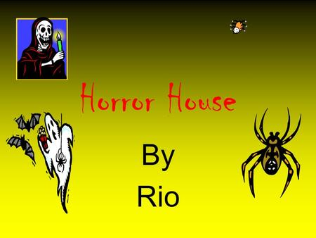 Horror House By Rio. 1.Introduction You and your brother are walking through a misty forest. You stop and hear something. You look up and see an owl on.