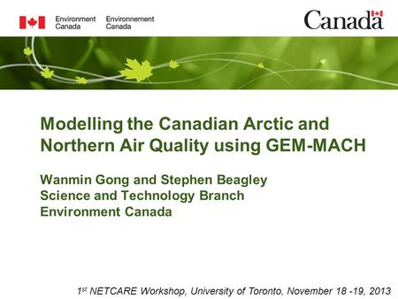 Modelling the Canadian Arctic and Northern Air Quality using GEM-MACH Wanmin Gong and Stephen Beagley Science and Technology Branch Environment Canada.