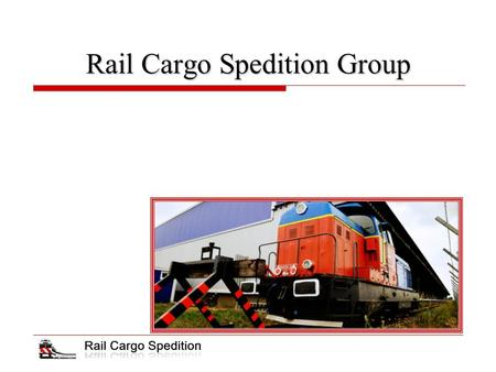 Rail Cargo Spedition Group. Structure of the company  Rail Cargo Spedition, a.s. → an international forwarding company;  Shareholder of Rail Cargo Spedition,