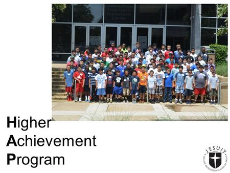 Higher Achievement Program. WHAT WE SAY TO PARENTS: HAP is a summer academic enrichment experience that focuses on basic learning skills through individual.