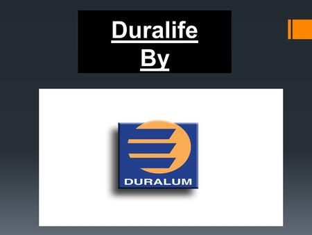 Duralife By. Adding value to homes and lifestyles since 1962.