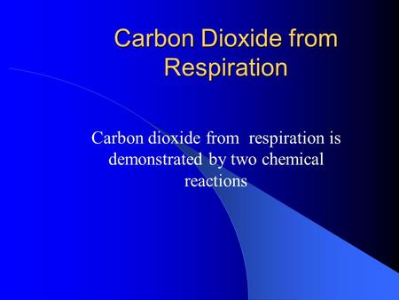 Carbon Dioxide from Respiration Carbon dioxide from respiration is demonstrated by two chemical reactions.