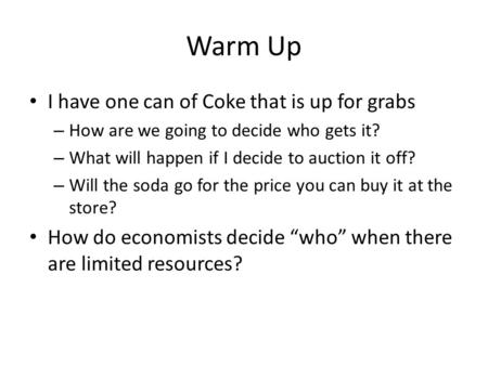 Warm Up I have one can of Coke that is up for grabs – How are we going to decide who gets it? – What will happen if I decide to auction it off? – Will.