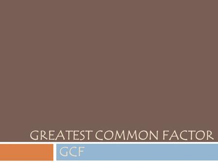 GREATEST COMMON FACTOR GCF. Divisibility Rules 2, if it ends in a even number in the ones place (0,2,4,6,8). Example: 558 because there is a 8 in the.