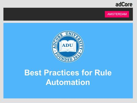 AMSTERDAM Best Practices for Rule Automation. Presenter AMSTERDAM Naomi Hauser SaaS Client Success Manager Points: 14,510 Rank: 9 Level: Platinum.