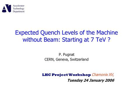 Expected Quench Levels of the Machine without Beam: Starting at 7 TeV ? P. Pugnat CERN, Geneva, Switzerland LHC Project Workshop Chamonix XV, Tuesday 24.