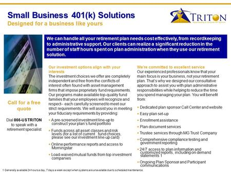 Small Business 401(k) Solutions Small Business 401(k) Solutions Designed for a business like yours We can handle all your retirement plan needs cost effectively,