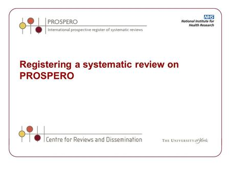 Registering a systematic review on PROSPERO. PROSPERO: International prospective register of systematic reviews Web based Free to register Free to search.