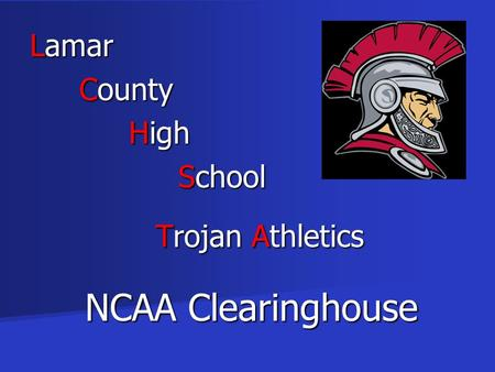 Lamar County High School Trojan Athletics NCAA Clearinghouse.