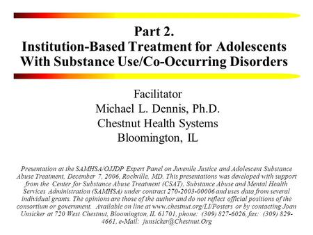 Presentation at the SAMHSA/OJJDP Expert Panel on Juvenile Justice and Adolescent Substance Abuse Treatment, December 7, 2006, Rockville, MD. This presentations.