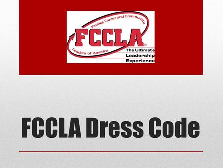 FCCLA Dress Code. Why a Dress Code? Conference is an excellent opportunity for members to convey to others the positive and professional image of FCCLA.