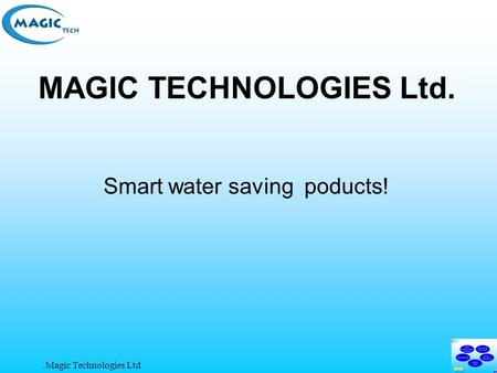 Magic Technologies Ltd. MAGIC TECHNOLOGIES Ltd. Smart water saving poducts!