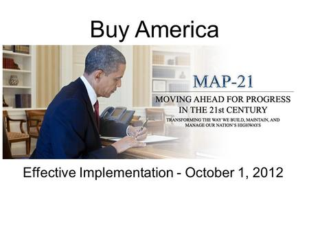 Buy America Effective Implementation - October 1, 2012.