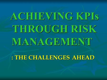 ACHIEVING KPIs THROUGH RISK MANAGEMENT