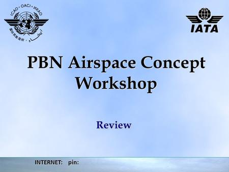PBN Airspace Concept Workshop ReviewReview INTERNET: pin: