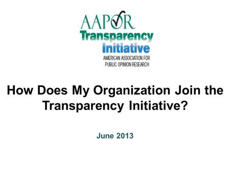 How Does My Organization Join the Transparency Initiative? June 2013.