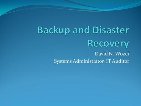 David N. Wozei Systems Administrator, IT Auditor.