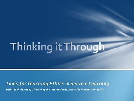 Tools for Teaching Ethics in Service Learning With Teddi Fishman, Director of the International Center for Academic Integrity.