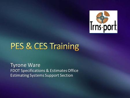 Tyrone Ware FDOT Specifications & Estimates Office Estimating Systems Support Section.