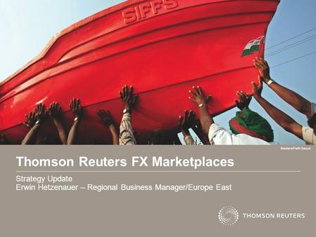 1 Thomson Reuters FX Marketplaces Strategy Update Erwin Hetzenauer – Regional Business Manager/Europe East Reuters/Parth Sanyal.