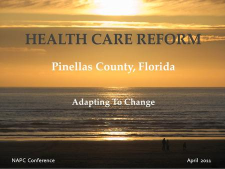 Pinellas County, Florida Adapting To Change NAPC Conference April 2011.