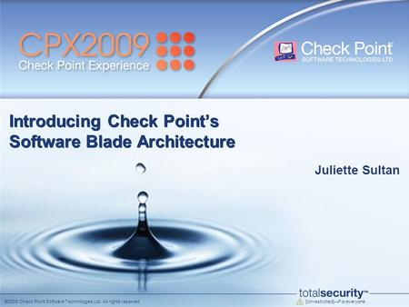[Unrestricted]—For everyone ©2009 Check Point Software Technologies Ltd. All rights reserved. Introducing Check Point's Software Blade Architecture Juliette.
