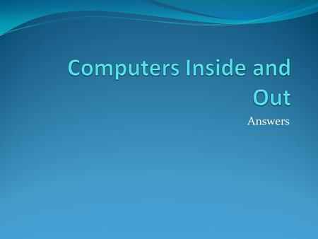 "Answers. Your instructions were to define, describe and identify the computer vocabulary from the text provided, ""Computers Inside and Out."" And some."