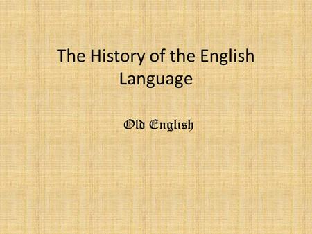 The History of the English Language Old English. English Is a Germanic language of the Indo-European family. It is the second most spoken language in.