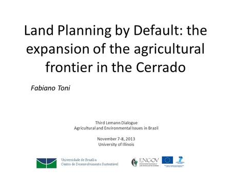 Land Planning by Default: the expansion of the agricultural frontier in the Cerrado Fabiano Toni Third Lemann Dialogue Agricultural and Environmental Issues.