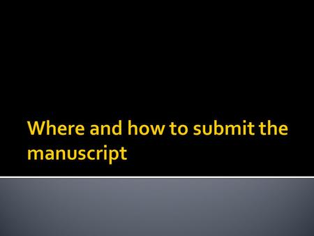 - Bernard DeVoto  The choices of where and how to submit the manuscript are important.  Some manuscripts are buried in inappropriate journals.  The.