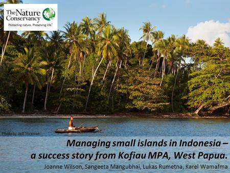 Managing small islands in Indonesia – a success story from Kofiau MPA, West Papua. Joanne Wilson, Sangeeta Mangubhai, Lukas Rumetna, Karel Wamafma Photo.